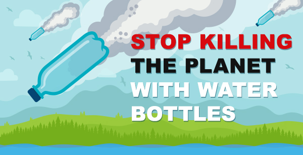 Stop Killing the Planet with Plastic Water Bottle Pollution